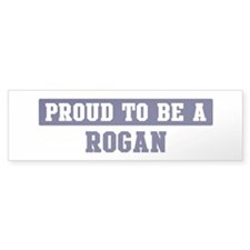 Proud to be Rogan Bumper Bumper Sticker