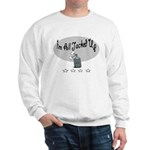 I'm All Jacked Up Sweatshirt