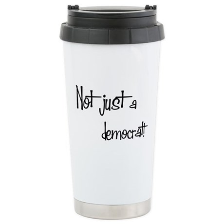 Not just a Democrat! Ceramic Travel Mug