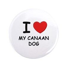 "I love MY CANAAN DOG 3.5"" Button"