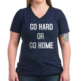 GO HARD OR GO HOME Shirt