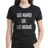 GO HARD OR GO HOME Tee