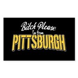 Bitch Please I'm from Pittsburgh Decal