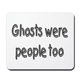 Ghosts Were People Too (Halloween) Mousepad