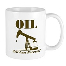 Oil It'll Last Forever Mug