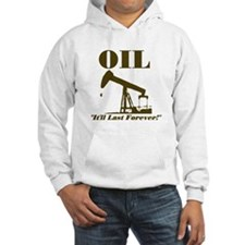 Oil It'll Last Forever Hooded Sweatshirt