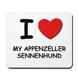 I love MY APPENZELLER SENNENHUND Mousepad