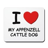 I love MY APPENZELL CATTLE DOG Mousepad