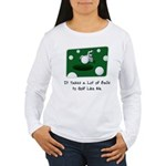 It Takes Balls Women's Long Sleeve T-Shirt
