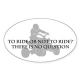 To Ride Or Not To Ride-Quad Oval Decal