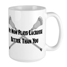 Lacrosse My Mom Plays Better Mug