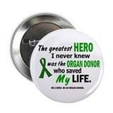 "Hero I Never Knew 1 (Saved MY Life) 2.25"" Button"