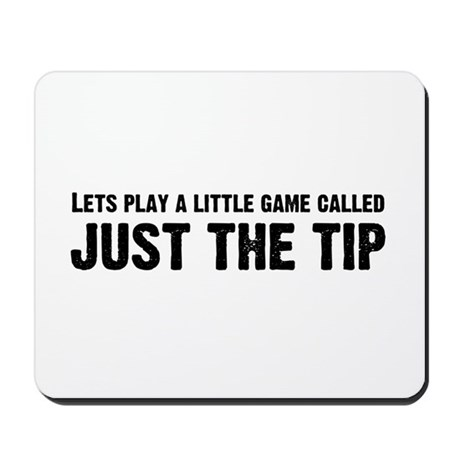 Just The Tip Game Mousepad
