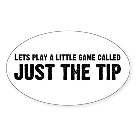 Just The Tip Game Oval Sticker