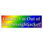 Out of that Straightjacket Bumper Sticker