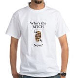 Who's the B**ch Shirt