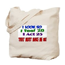 I Look 50, That Must Make Me 95! Tote Bag
