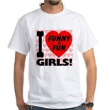 I Love Funny & Fun Girls Shirt