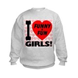 I Love Funny & Fun Girls Sweatshirt
