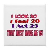 I Look 30, That Must Make Me 75! Tile Coaster
