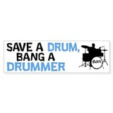 Save a drum, bang a drummer (bumper sticker)
