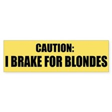 I Brake for Blondes (bumper sticker)