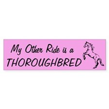 My other ride is a Thoroughbred 10 Bumper Stickers