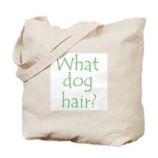 What Dog Hair? Tote Bag