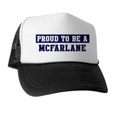 Proud to be Mcfarlane Trucker Hat