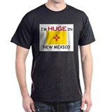 I'd HUGE In NEW MEXICO T-Shirt