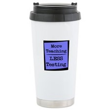 More Teaching, Less Testing Ceramic Travel Mug