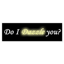 Do I Dazzle You Bumper Bumper Sticker