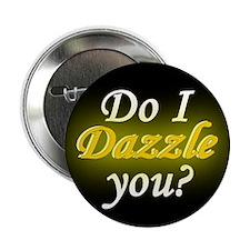 "Do I Dazzle You 2.25"" Button"