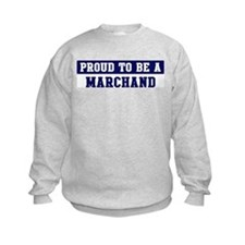 Proud to be Marchand Sweatshirt