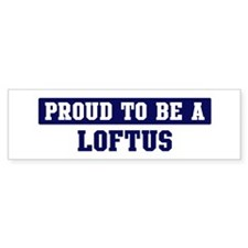 Proud to be Loftus Bumper Bumper Sticker