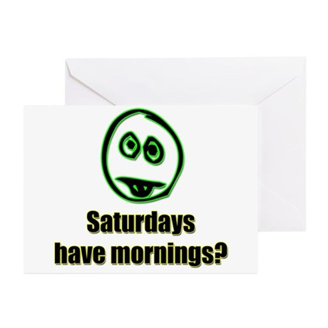 Saturdays have mornings? Greeting Cards (Package