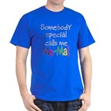 SOMEBODY SPECIAL CALLS ME ME-MA! T-Shirt