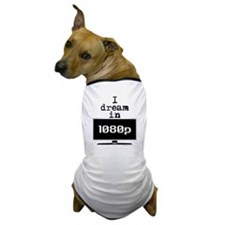 I Dream in 1080p! Dog T-Shirt
