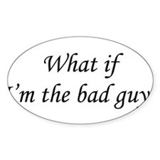 What if I'm the Bad Guy? Oval Decal