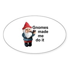 Gnomes made me do it Oval Bumper Stickers