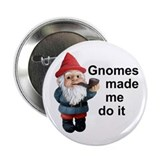 Gnomes made me do it 2.25&quot; Button (10 pack)
