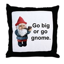 Go big or go gnome Throw Pillow