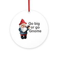 Go big or go gnome Ornament (Round)