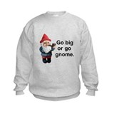 Go big or go gnome Sweatshirt