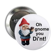 "Oh gnome you di'nt! 2.25"" Button"