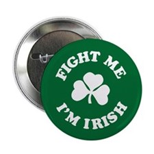 "fight me I'm Irish 2.25"" Button"