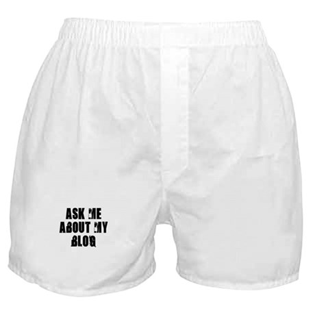 Ask me about my Blog Boxer Shorts