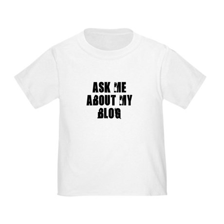 Ask me about my Blog Toddler T-Shirt