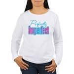 Perfectly Imperfect Women's Long Sleeve T-Shirt
