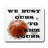 We Bust Ours Mousepad